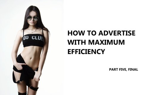How to advertise with maximum efficiency, part five, final